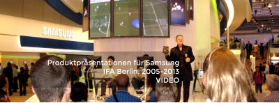 Produktpräsentationen für Samsung  IFA Berlin, 2005-2013 VIDEO